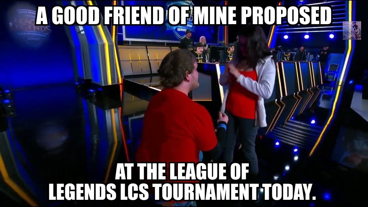 "She said yes! Its easy to find, just google ""LCS Marriage Proposal"" its the first video that comes up. - meme"
