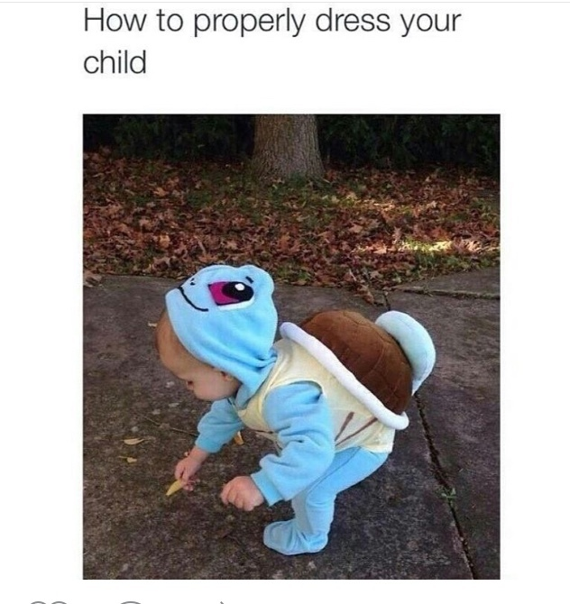 Gonna have my kid dress up as Pokemon til the age of 2 - meme