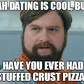 Have you? I don't think you understand what's more important here.. OMG is anyone else obsessed with pizza huts pretzel crust lyyyk omgggggg I LOVEEE ittttttt