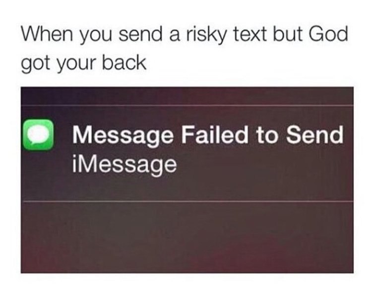 564ce15160fd6 when you send a risky text but god got your back meme by