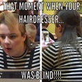 hairdresser must have been blind!!!