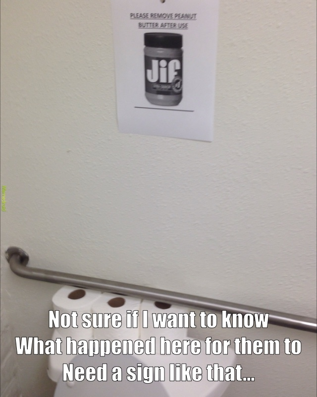 first day at new job and I see this in the bathroom... - meme