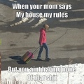my mom took my sisters barbies away so she decided to leave the house xD I had to try to make a meme out of it. Probably not any good cause I'm shit though :(