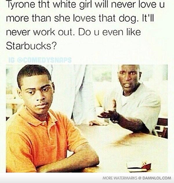Tyrone love that white meat lol - meme