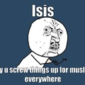 Isis is not Islam......... screw em