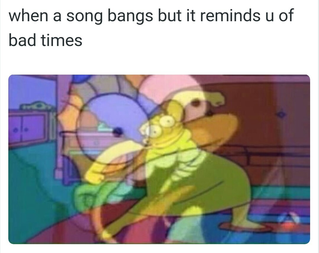 Which song reminds you of bad times? - meme