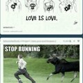 « Stop running, I love you ! » xD