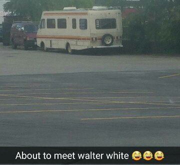 About to meet Walter white! - meme