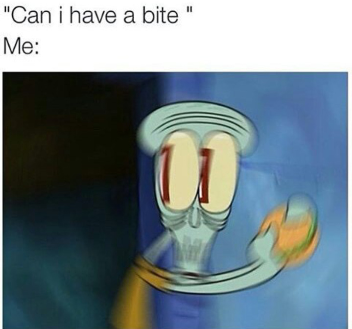 You like krabby patties, don't you squidward? - meme