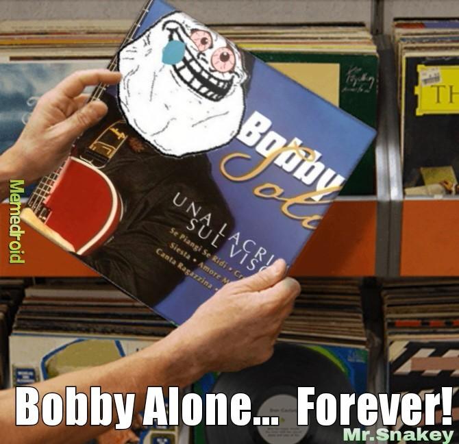 Doveva chiamarsi Bobby (solo il nome)  ma proprio grazie a questo equivoco nacque il suo nome d'arte...  Bobby Solo. - meme
