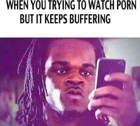Damn Buffering - meme