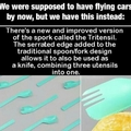 instead if flying cars we have. ......