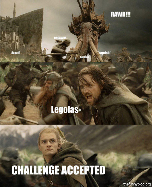 No Challenge is too much for Legolas. - meme