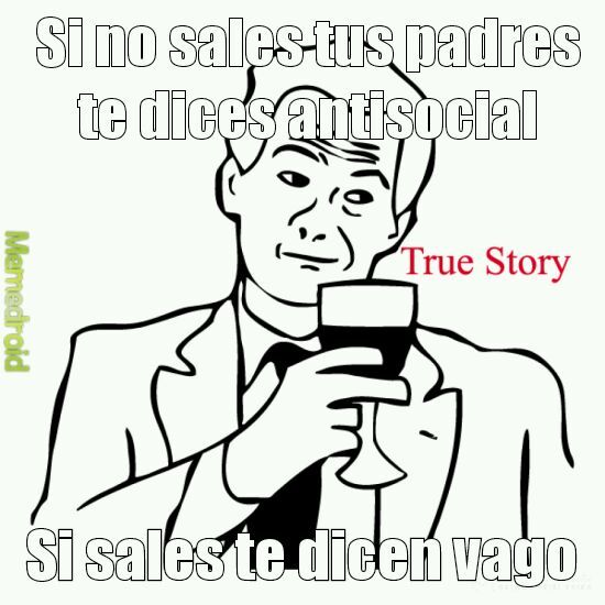 True Story. - meme