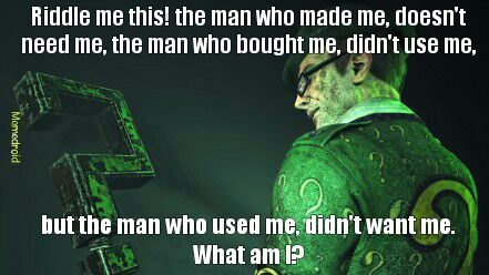 I am the Riddler! I'm the one who tells the riddles here, not anyone else! - meme