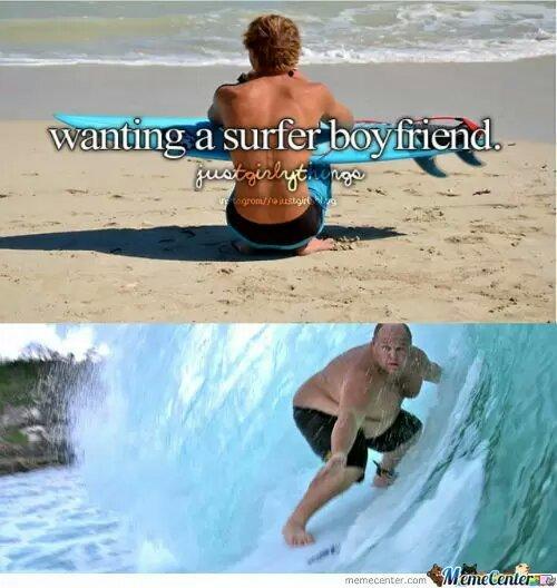 just girly things. .....surfing boyfriend - meme