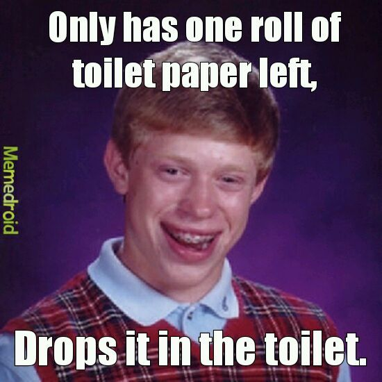 I only got to wipe once D:. - meme