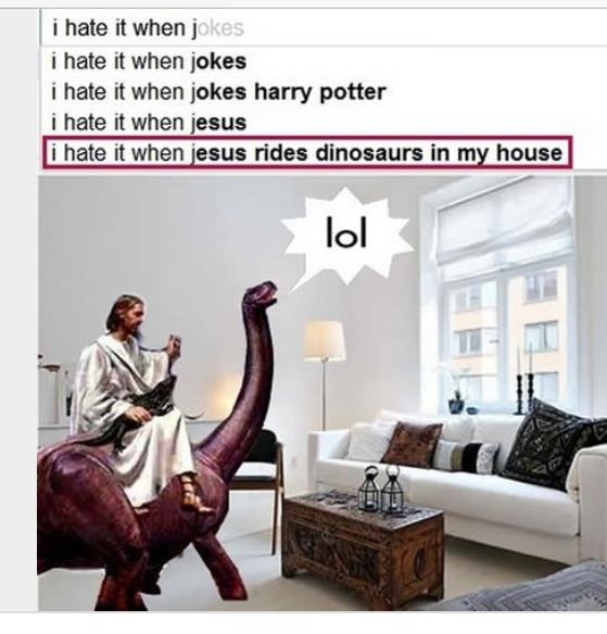"""""""Eu odeio quando Jesus monta dinossauros dentro da minha casa"""" - meme"""