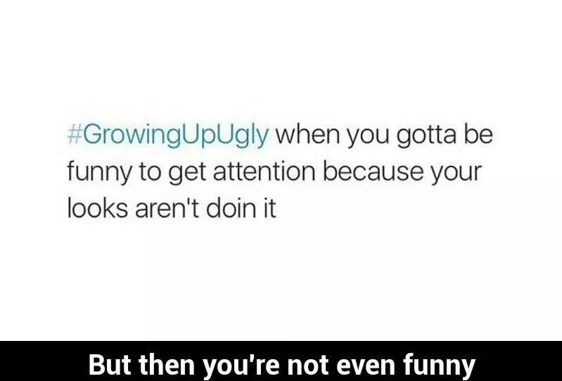 Growing Up Ugly - meme