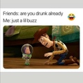 Are you drunk already?