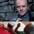 careful what you say around Dr. Lecter