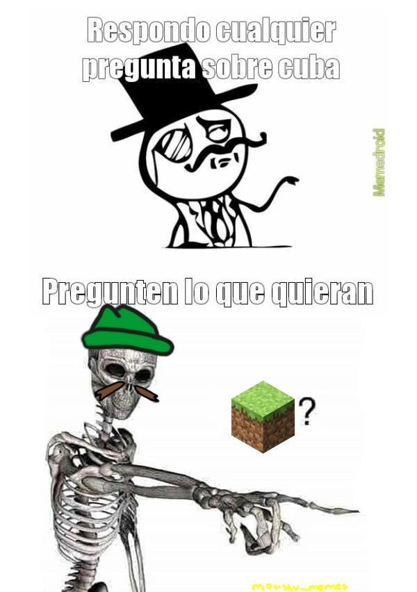 Meme fome, lo hice porque me acorde de cuando era pendejo pensaba que Cuba era el lugar de minecraft (?)