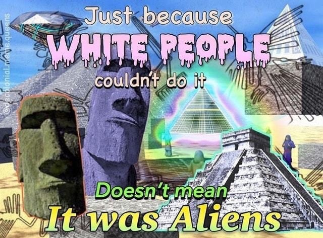 had to be aliens - meme