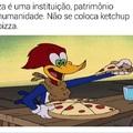 Pica pau apoia pizza sem ketchup XD