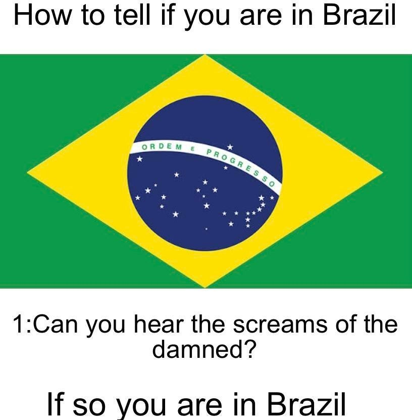 No one has escaped Brazil. Everyone who says otherwise is a Demonic entity - meme
