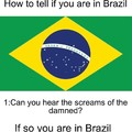 No one has escaped Brazil. Everyone who says otherwise is a Demonic entity
