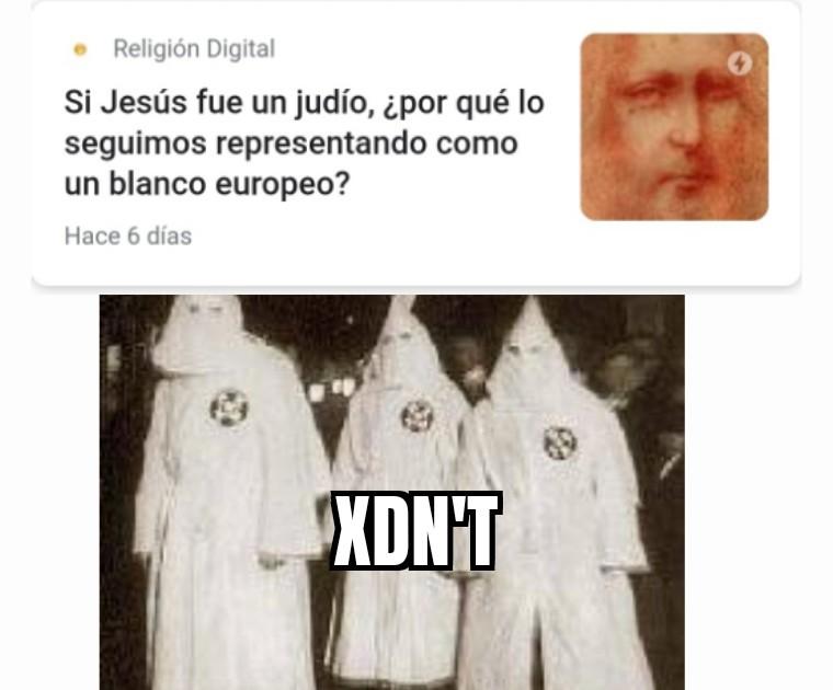 Contexto: el ku klux klan es una secta religiosa ultra racista, y como Jesús era judío, era de color - meme