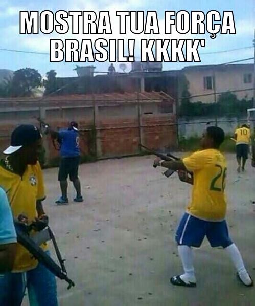 """Mostra tua Força Brasil! kkkkk"""" - meme"""