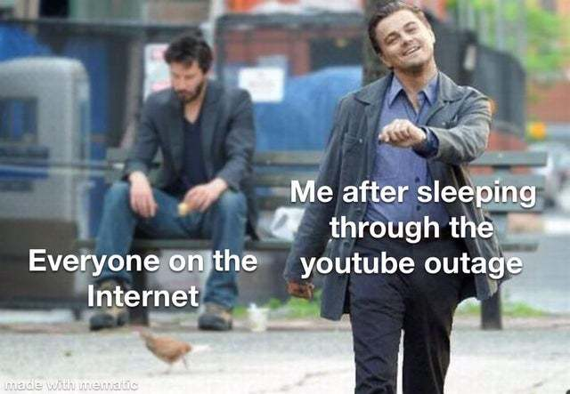 I slept through the Youtube outage - meme