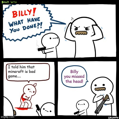 BILLY WHAT HAVE YOU DONE - meme
