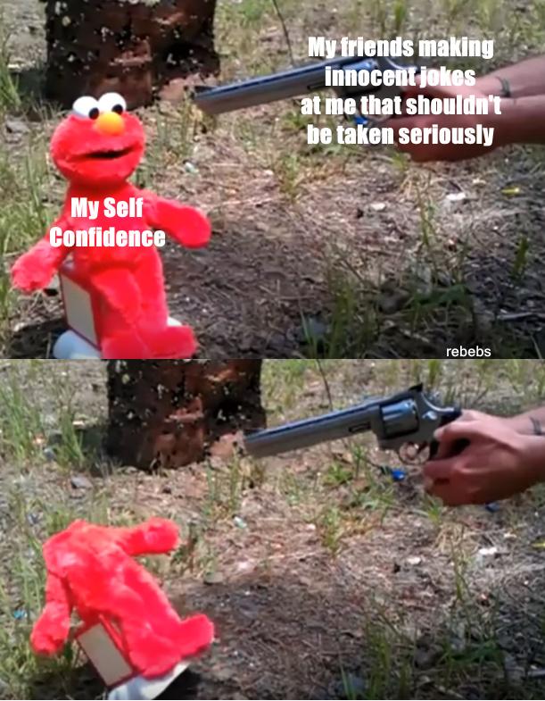 rip my self confidence - meme