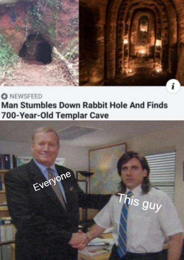 Man stumbles down rabbit hole and finds 700 year old templar cave - meme
