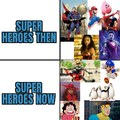 WTF happened to Super heroes now at day?!?!