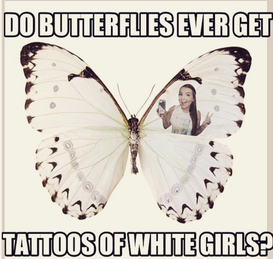 I get tattoos of white girls - meme