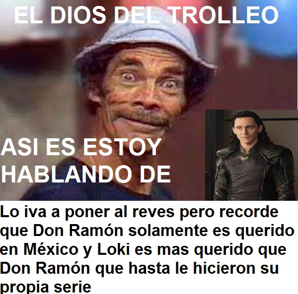 Don Ramon es chad pero Loki es mas chad que logro engañar a varios dioses - meme