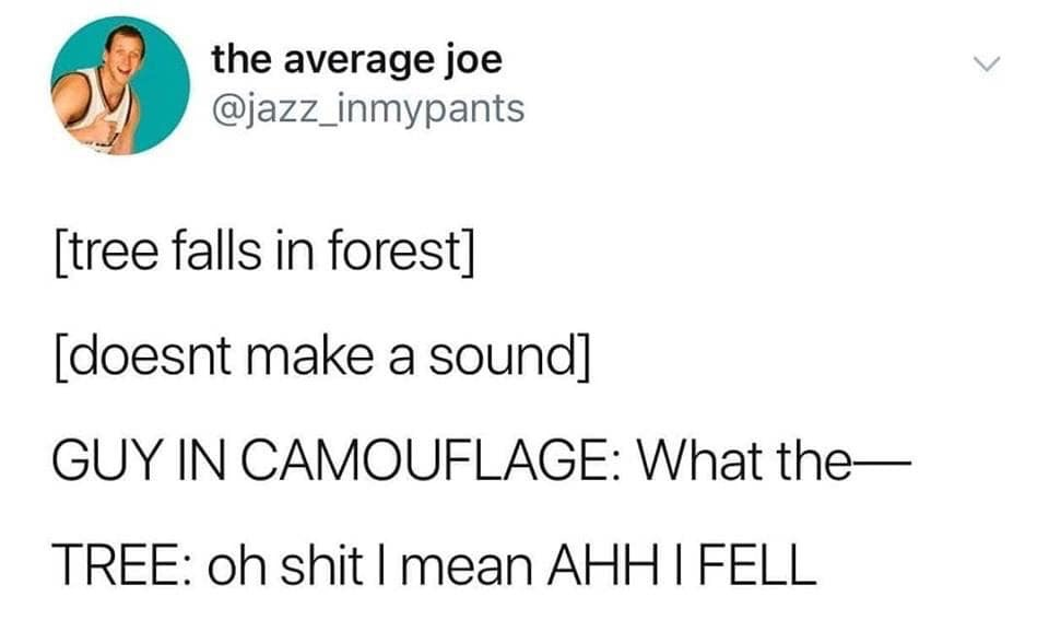 Can confirm, I was the tree - meme