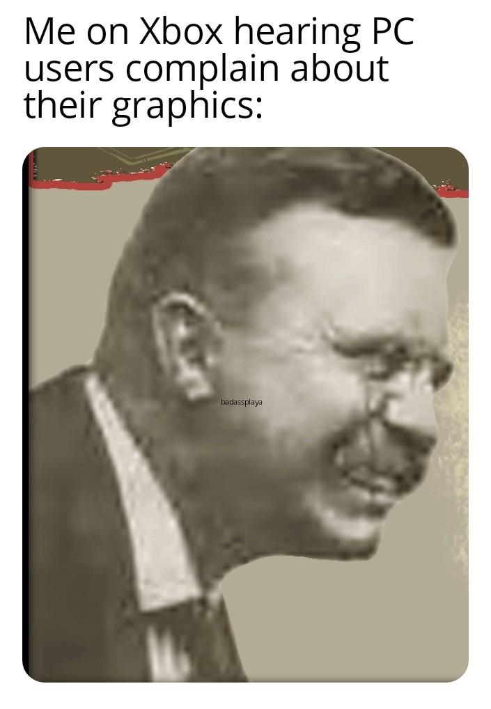 Those privileged fucks - meme