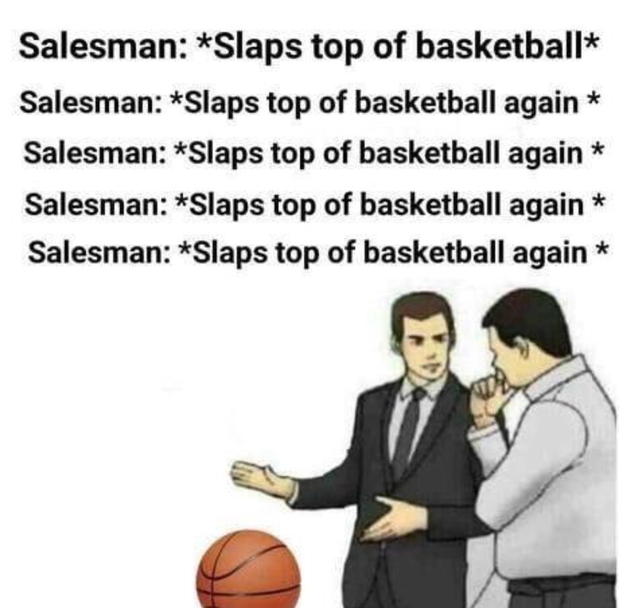 Now this here ball can bounce so many times *slaps top of basketball* - meme
