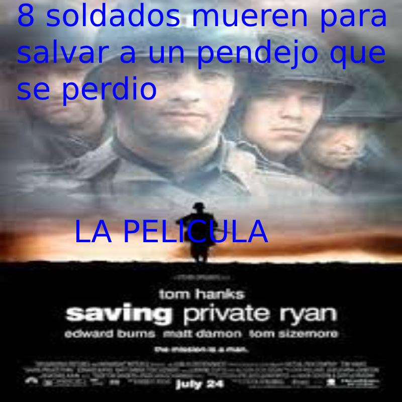 la pelicula se llama rescatando al soldado ryan es bastante buena pero el final es pesimo - meme
