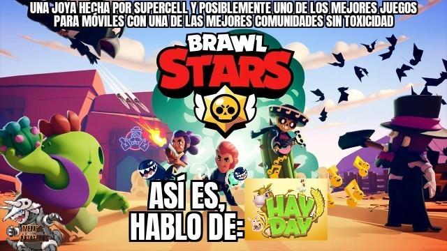 Brawl Stars no es tan mal juego, solo tuvo suerte de tener una comunidad muy mala, y hay day le tocó todo lo contrario siendo buen juego - meme
