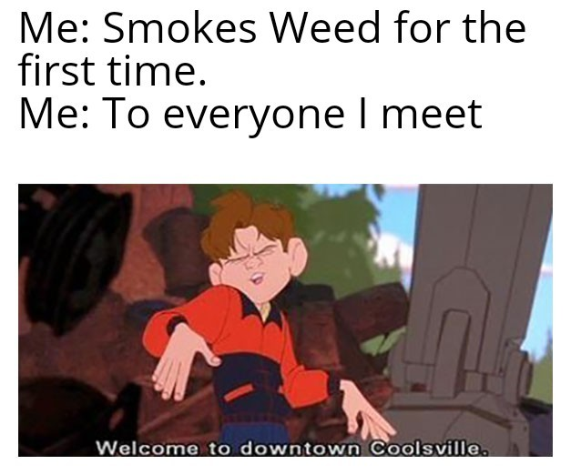 I've never actually smoked weed but I will one day - meme