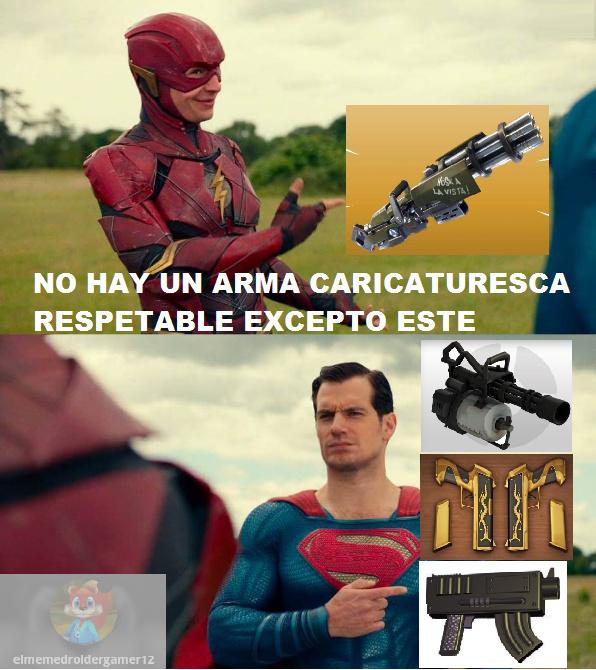 iba a poner mas armas pero no me quedo espacio en que estabamos ah las armas que aparecen son minigun de fontnite minigun de tf2 pistolas de killer bean el subfusil de conker bfd y no solo caricaturesca sino con diseño original en peliculas y videojuegos - meme