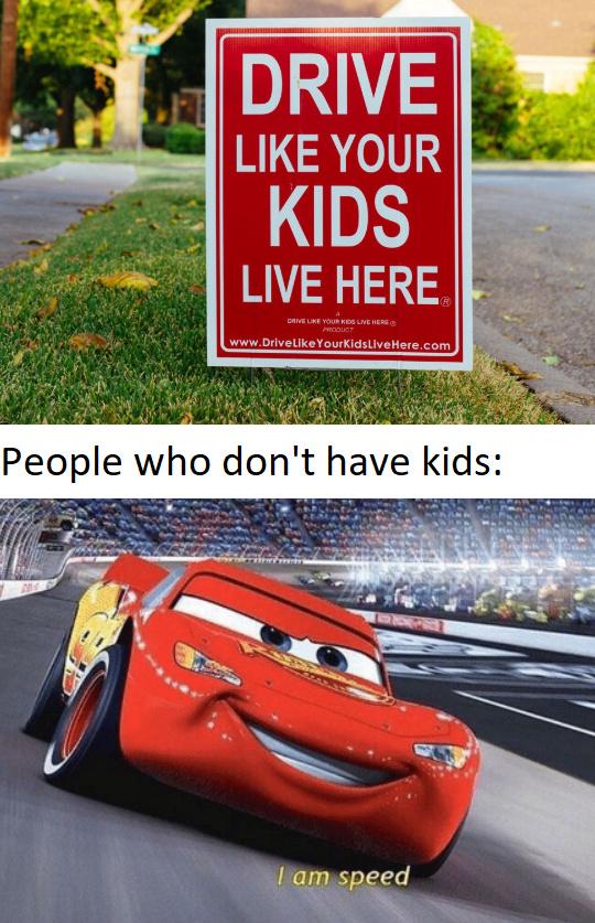 Drive like your kids live here - meme