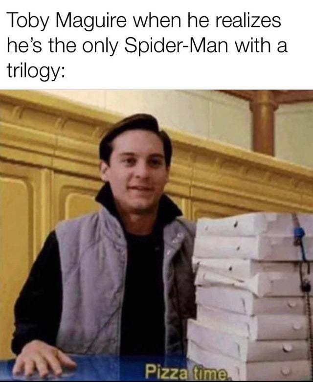 Toby Maguire when he realizes he's the only Spider-Man with a trilogy - meme