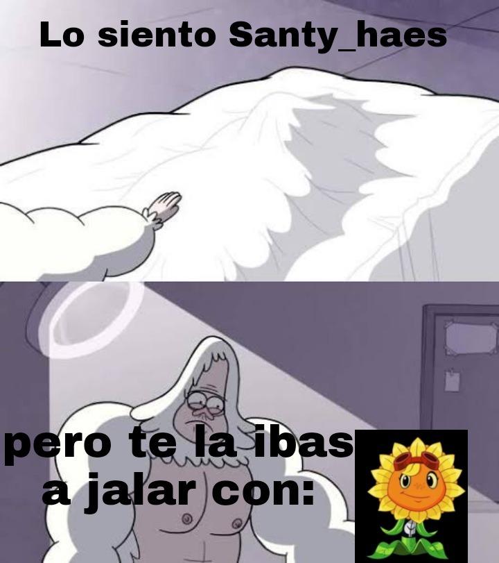 Santy haes deja a mi girasol - meme