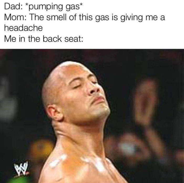 Idk why gas smelled so good when I was a kid - meme